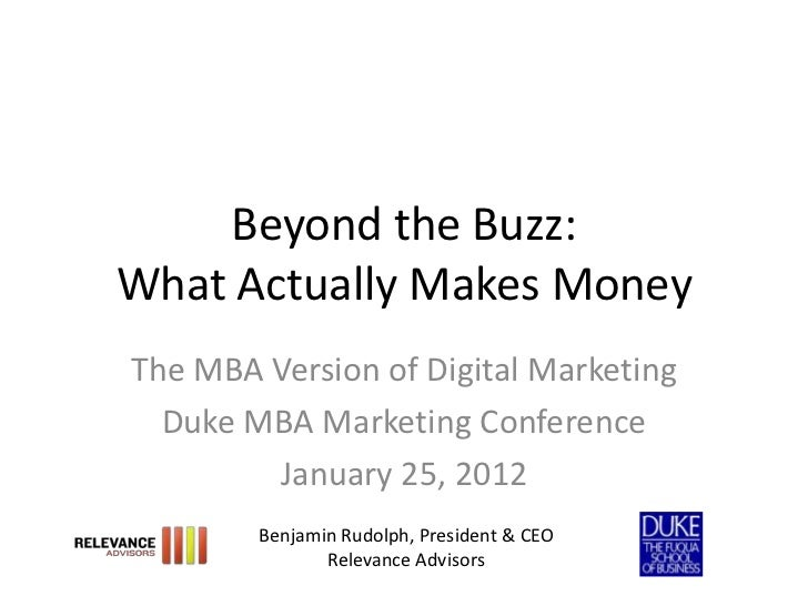 Beyond the Buzz:What Actually Makes MoneyThe MBA Version of Digital Marketing  Duke MBA Marketing Conference        Januar...
