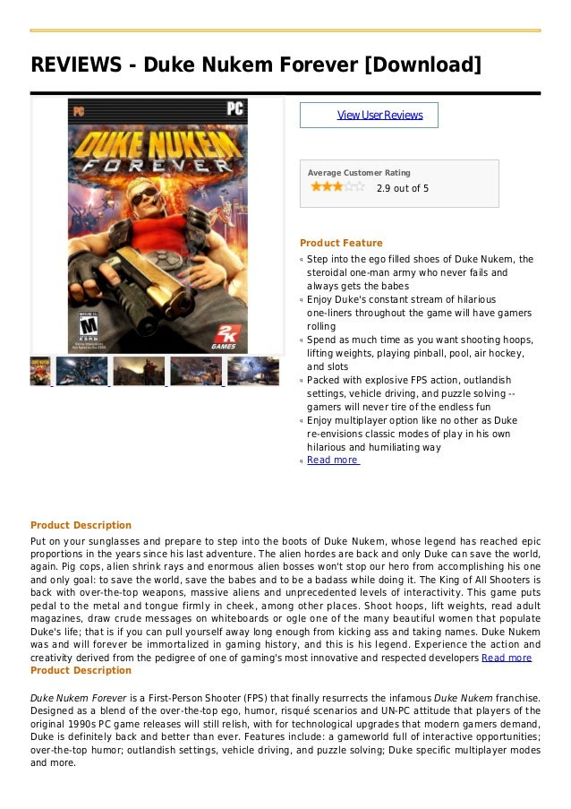 REVIEWS - Duke Nukem Forever [Download]ViewUserReviewsAverage Customer Rating2.9 out of 5Product FeatureStep into the ego ...