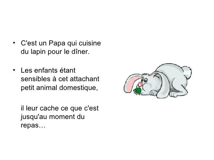 <ul><li>C'est un Papa qui cuisine du lapin pour le dîner. </li></ul><ul><li>Les enfants étant sensibles à cet attachant pe...