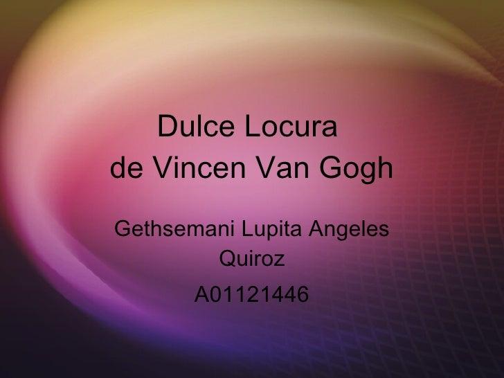 Dulce Locura  de Vincen Van Gogh Gethsemani Lupita Angeles Quiroz A01121446