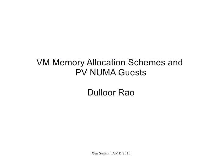 VM Memory Allocation Schemes and        PV NUMA Guests             Dulloor Rao                 Xen Summit AMD 2010