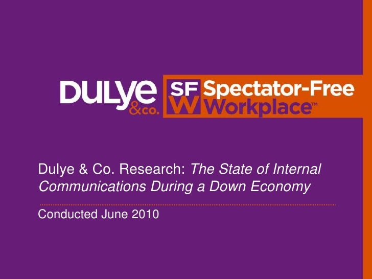 Dulye & Co. Research: The State of Internal Communications During a Down Economy<br />Conducted June 2010<br />