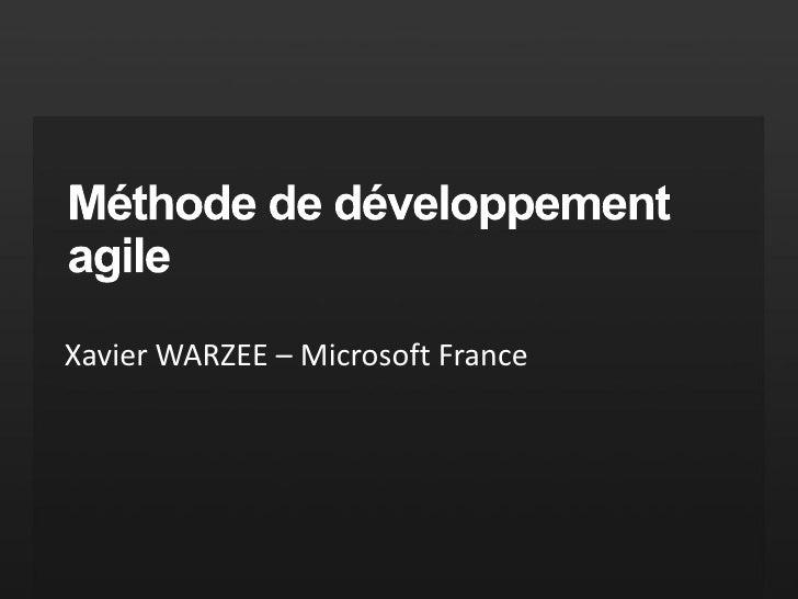 Méthode de développement agile<br />Xavier WARZEE – Microsoft France<br />
