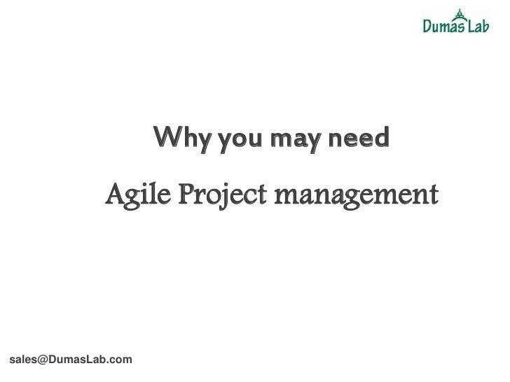 Why you may need              Agile Project managementsales@DumasLab.com