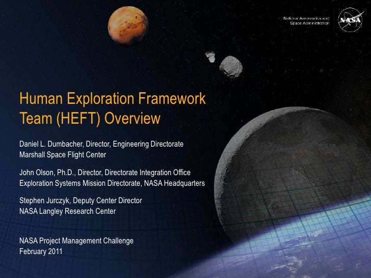 Human Exploration FrameworkTeam (HEFT) OverviewDaniel L. Dumbacher, Director, Engineering DirectorateMarshall Space Flight...