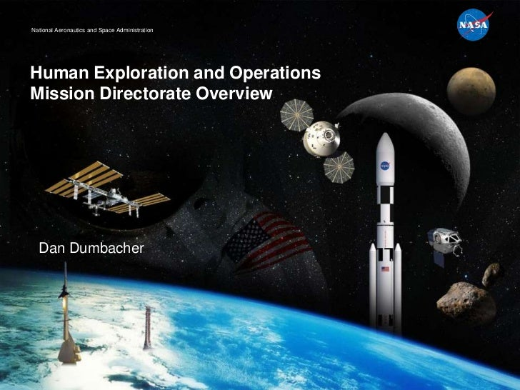 National Aeronautics and Space AdministrationHuman Exploration and OperationsMission Directorate Overview  Dan Dumbacher