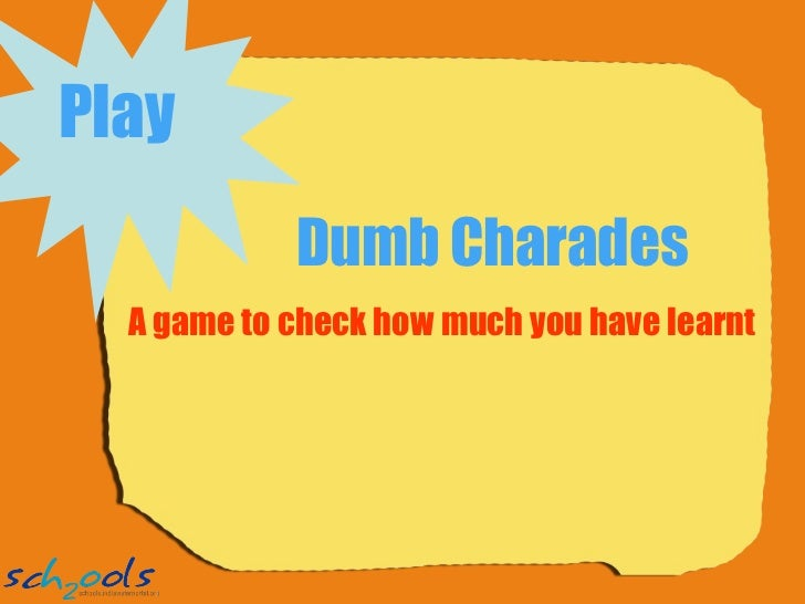 Dumb Charades A game to check how much you have learnt Play