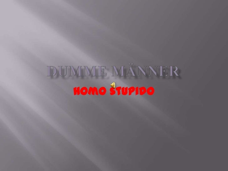 Dumme Männer<br />Homo stupido<br />