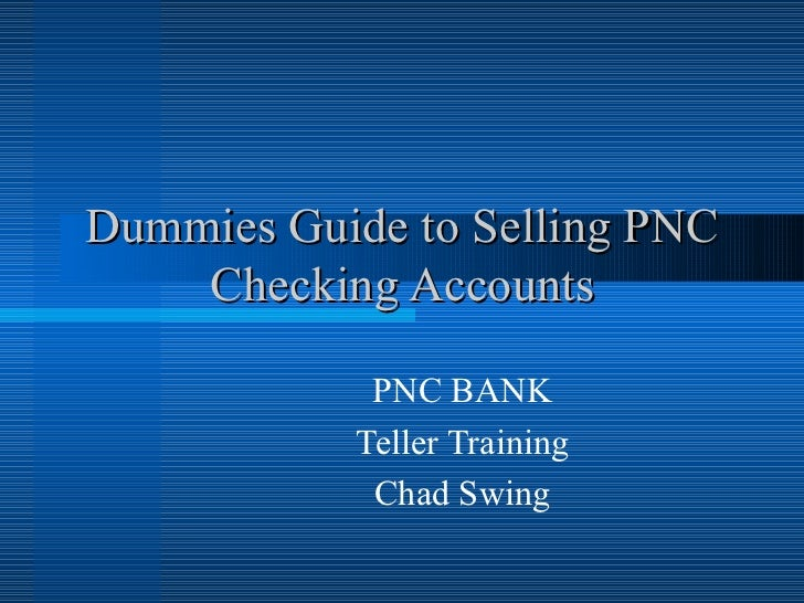 Dummies guide to selling pnc checking accounts