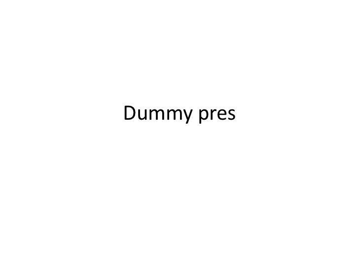 Dummy pres