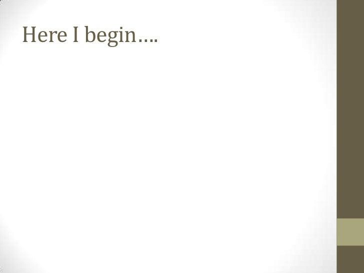 Here I begin….