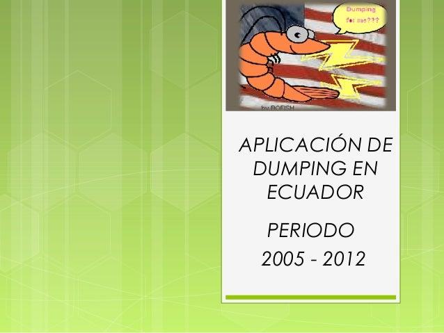 APLICACIÓN DE DUMPING EN ECUADOR PERIODO 2005 - 2012