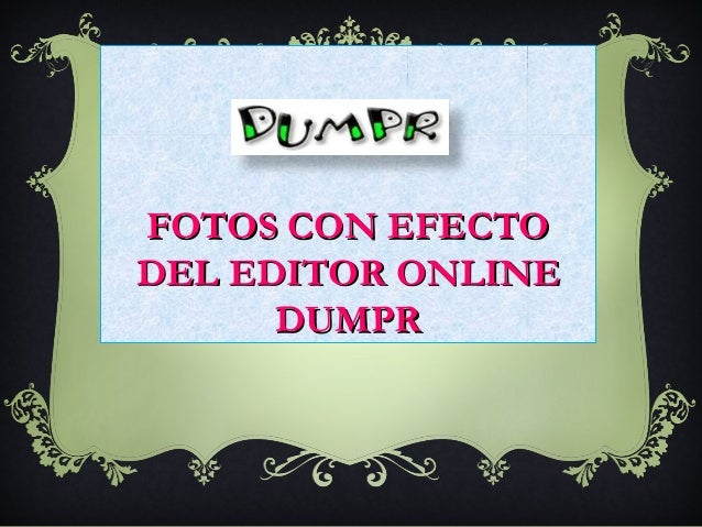FOTOS CON EFECTODEL EDITOR ONLINE      DUMPR