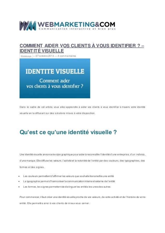 COMMENT AIDER VOS CLIENTS À VOUS IDENTIFIER ? – IDENTITÉ VISUELLE Webdesign — 07 octobre 2013 — 4 commentaires Dans le cad...
