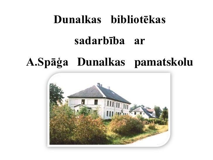 Dunalkas   bibliotēkas sadarbība   ar A.Spāģa   Dunalkas   pamatskolu<br />