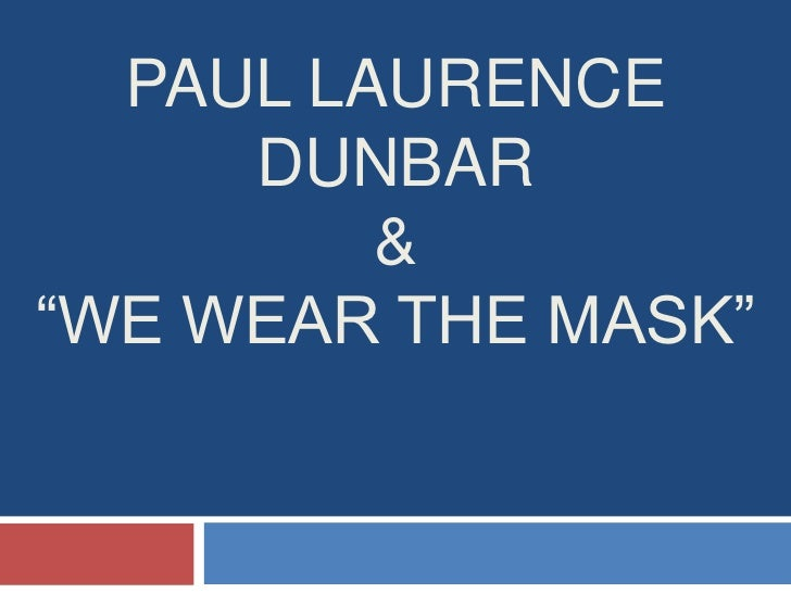 "paul laurence dunbar we wear the mask essay Racism in paul laurence dunbar ""we wear the mask"" ""we wear the mask,"" is a wonderful poem written by paul laurence dunbar the poem deals directly with racism."