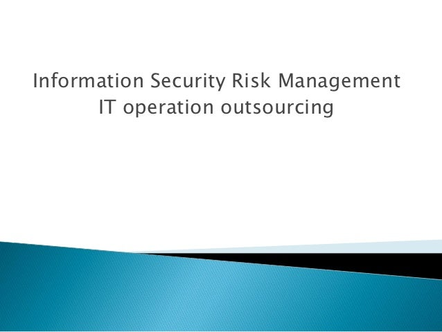 Information Security Risk Management      IT operation outsourcing