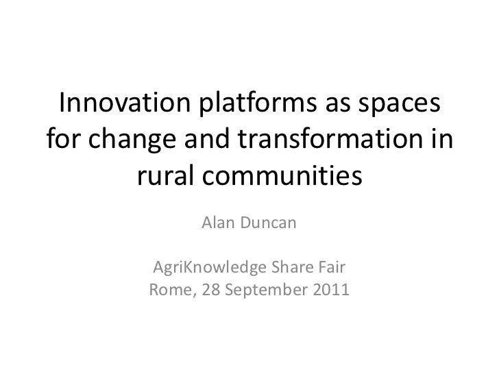 Innovation platforms as spaces for change and transformation in rural communities<br />Alan Duncan<br />AgriKnowledge Shar...