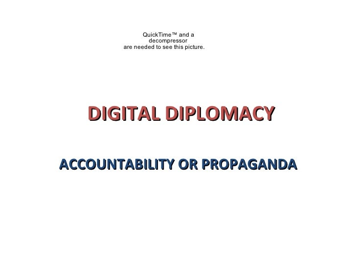 DIGITAL DIPLOMACY ACCOUNTABILITY OR PROPAGANDA