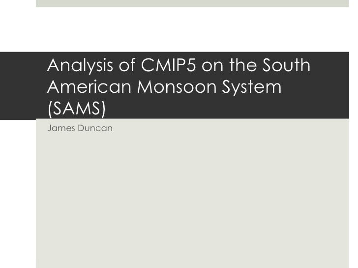 Analysis of CMIP5 on the SouthAmerican Monsoon System(SAMS)James Duncan