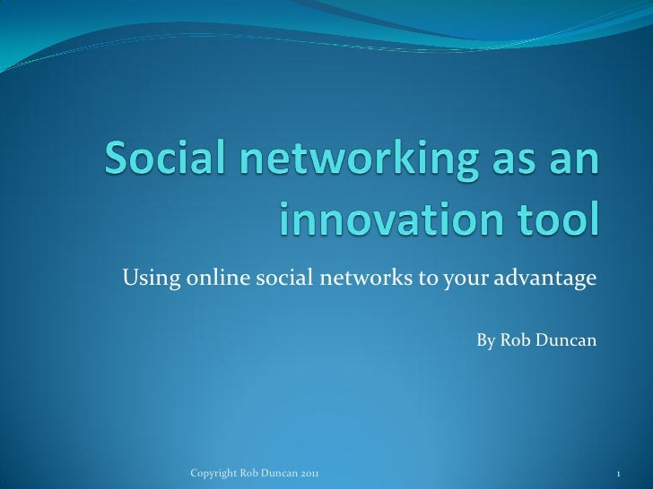 Using online social networks to your advantage                                  By Rob Duncan      Copyright Rob Duncan 20...