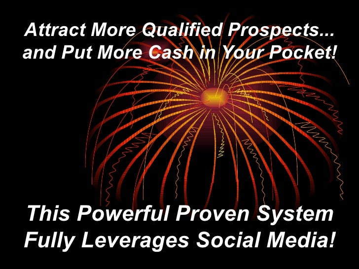 Attract More Qualified Prospects... and Put More Cash in Your Pocket! This Powerful Proven System Fully Leverages Social M...