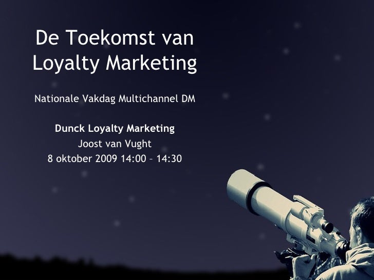 Dunck - De Toekomst van Loyalty Marketing (DM Vakdag 2009)