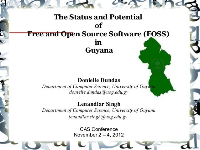 The Status and Potential of Free and Open Source Software (FOSS) in Guyana Donielle Dundas Department of Computer Science,...
