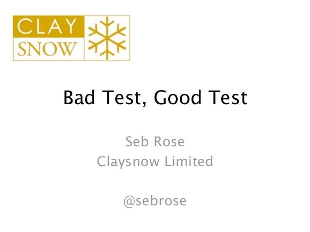 Bad test, good test