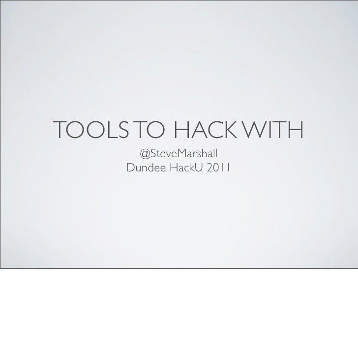 TOOLS TO HACK WITH       @SteveMarshall     Dundee HackU 2011