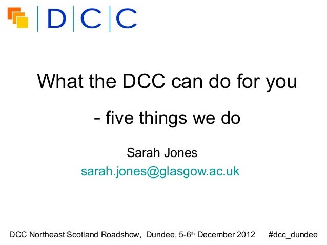 What the DCC can do for you                    - five things we do                         Sarah Jones                 sar...