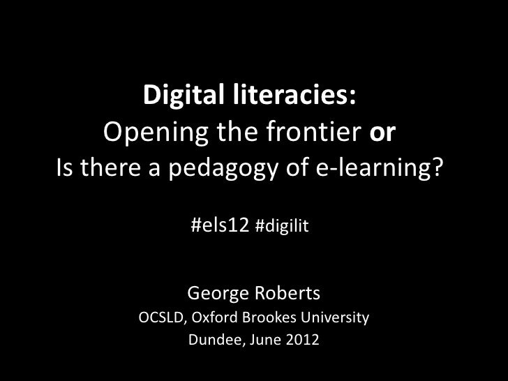 Digital literacies:    Opening the frontier orIs there a pedagogy of e-learning?              #els12 #digilit             ...