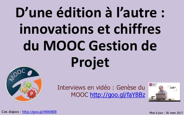 D'une édition à l'autre : innovations et chiffres du MOOC Gestion de Projet Ces diapos http://goo.gl/N96NEB Interviews en ...