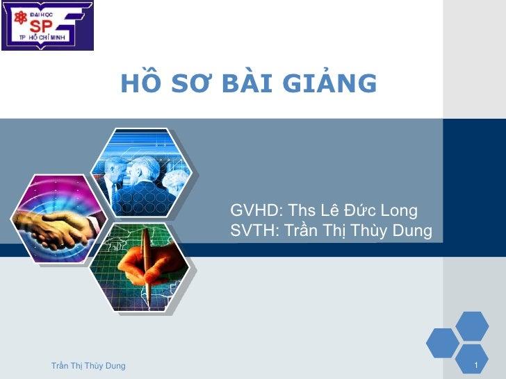 LOGO                 HỒ SƠ BÀI GIẢNG                       GVHD: Ths Lê Đức Long                       SVTH: Trần Thị Thùy...