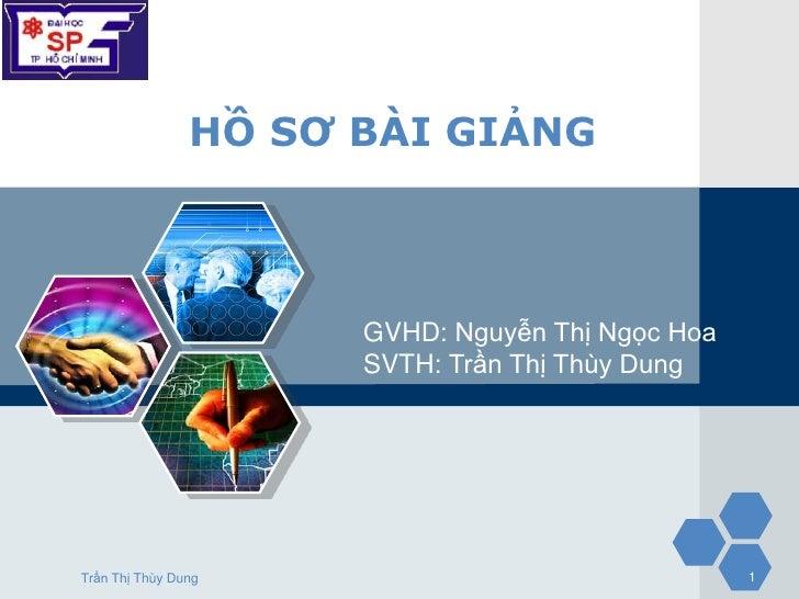 LOGO                 HỒ SƠ BÀI GIẢNG                       GVHD: Nguyễn Thị Ngọc Hoa                       SVTH: Trần Thị ...