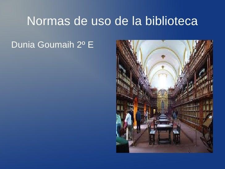 Normas de uso de la bibliotecaDunia Goumaih 2º E