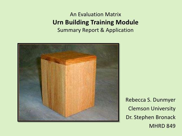 An Evaluation Matrix Urn Building Training Module  Summary Report & Application                                 Rebecca S....