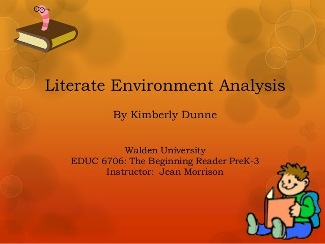 Literate Environment Analysis           By Kimberly Dunne             Walden University   EDUC 6706: The Beginning Reader ...