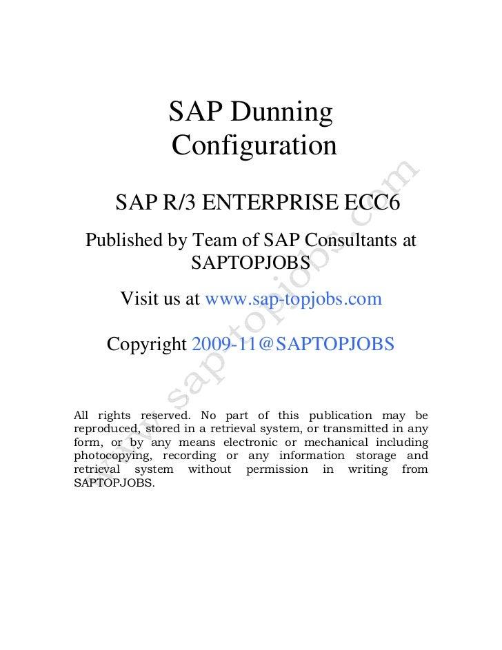 SAP Dunning                Configuration       SAP R/3 ENTERPRISE ECC6  Published by Team of SAP Consultants at           ...