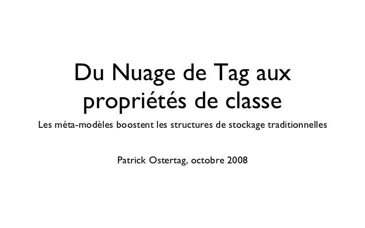 Du Nuage de Tag aux propriétés de classe <ul><li>Les méta-modèles boostent les structures de stockage traditionnelles </li...