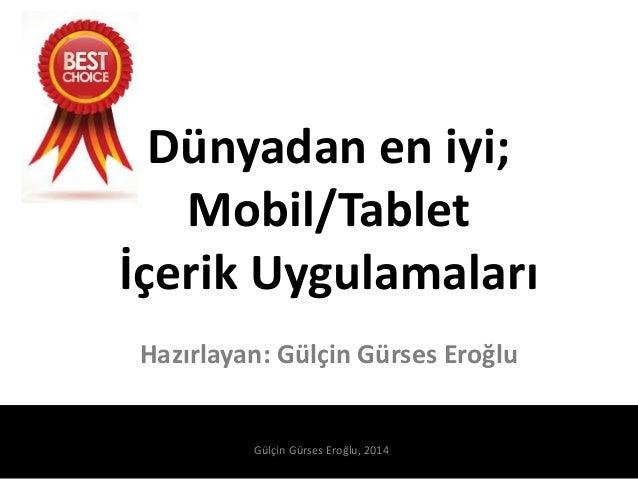 Dünyadan en iyi; Mobil/Tablet İçerik Uygulamaları Hazırlayan: Gülçin Gürses Eroğlu Gülçin Gürses Eroğlu, 2014