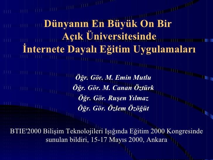 Dünyanın En Büyük On Bir            Açık Üniversitesinde    İnternete Dayalı Eğitim Uygulamaları                     Öğr. ...
