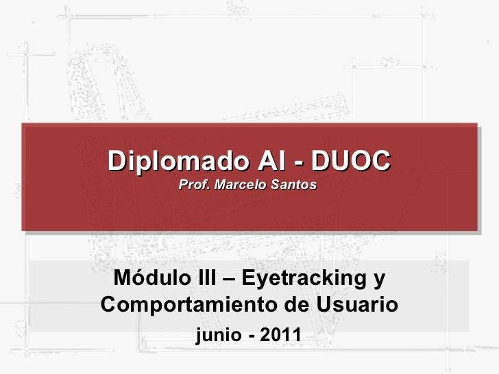 Diplomado AI - DUOC Prof. Marcelo Santos  Módulo III – Eyetracking y Comportamiento de Usuario junio - 2011