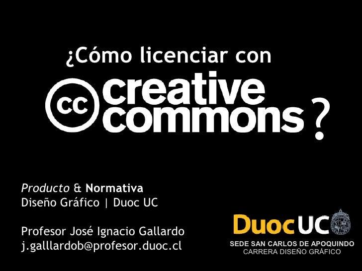 ¿Cómo licenciar con                                                   ?Producto & NormativaDiseño Gráfico   Duoc UCProfeso...