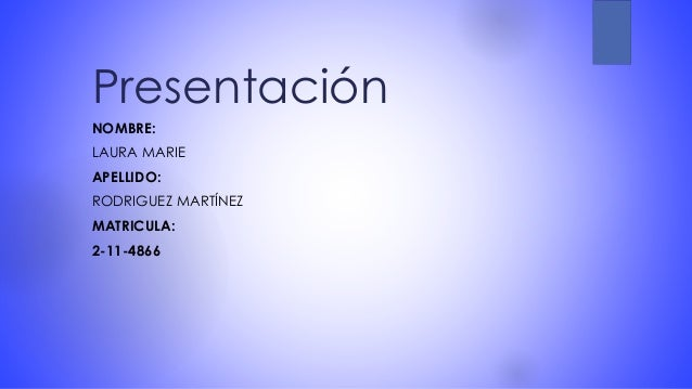 Presentación NOMBRE: LAURA MARIE APELLIDO: RODRIGUEZ MARTÍNEZ MATRICULA: 2-11-4866