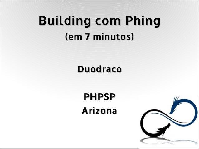 Building com Phing   (em 7 minutos)     Duodraco      PHPSP      Arizona