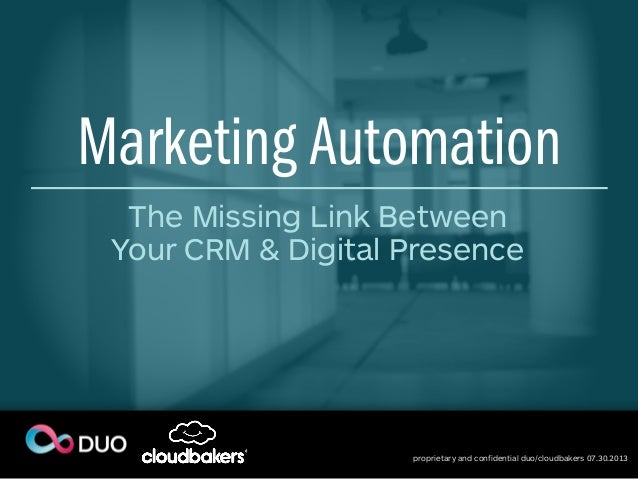 proprietary and confidential duo/cloudbakers 07.30.2013 Marketing Automation The Missing Link Between Your CRM & Digital P...