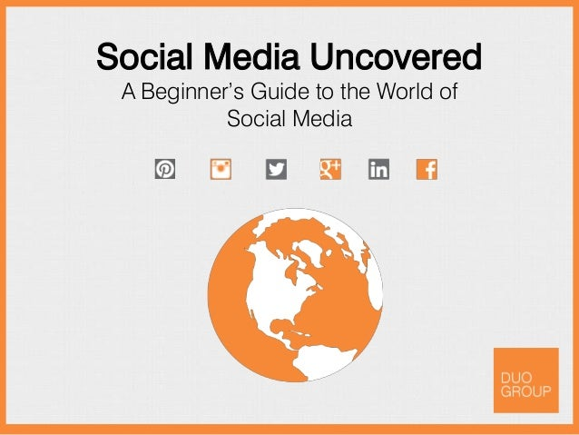 Social Media Uncovered A Beginner's Guide to the World of Social Media