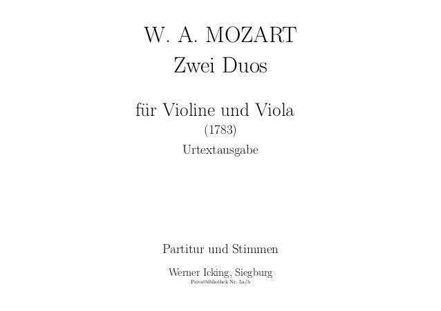 W. A. MOZART Zwei Duos f¨ur Violine und Viola (1783) Urtextausgabe Partitur und Stimmen Werner Icking, Siegburg Privatbibl...