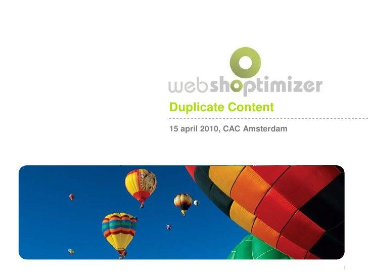Duplicate Content<br />15 april 2010, CAC Amsterdam<br />1<br />
